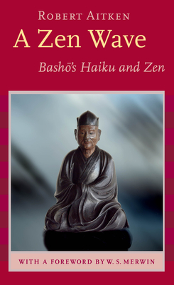 A Zen Wave: Basho's Haiku and Zen - Aitken, Robert, and Basho, Matsuo, and Aitken, Robert (Translated by)
