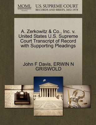 A. Zerkowitz & Co., Inc. V. United States U.S. Supreme Court Transcript of Record with Supporting Pleadings - Davis, John F, and Griswold, Erwin N