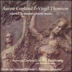 Aaron Copland & Virgil Thomson: Sacred & Secular Choral Music