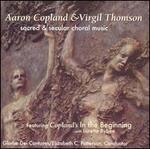 Aaron Copland & Virgil Thomson: Sacred & Secular Choral Music
