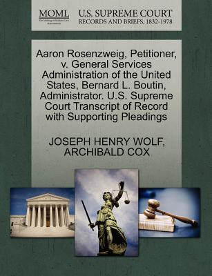 Aaron Rosenzweig, Petitioner, V. General Services Administration of the United States, Bernard L. Boutin, Administrator. U.S. Supreme Court Transcript of Record with Supporting Pleadings - Wolf, Joseph Henry, and Cox, Archibald