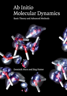 Ab Initio Molecular Dynamics: Basic Theory and Advanced Methods - Marx, Dominik, and Hutter, Jurg