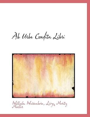 AB Urbe Condita Libri - Weissenborn, Wilhelm, and Livy, and Mller, Moritz Wilhelm Gotthard