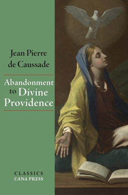 Abandonment To Divine Providence - De Caussade, Jean-Pierre