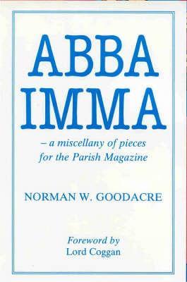 Abba Imma: Miscellany of Pieces for the Parish Magazine - Goodacre, Norman W.