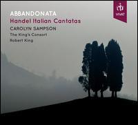 Abbandonata: Handel Italian Cantatas - Carolyn Sampson (soprano); Daniel Edgar (violin); Davina Clarke (violin); Huw Daniel (violin); Ian Wilson (recorder);...