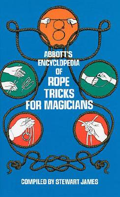 Abbott's Encyclopedia of Rope Tricks for Magicians - James, Stewart