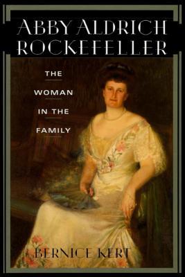 Abby Aldrich Rockefeller: The Woman in the Family - Kert, Bernice