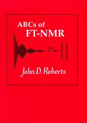 ABC's of FT-NMR - Roberts, John D.