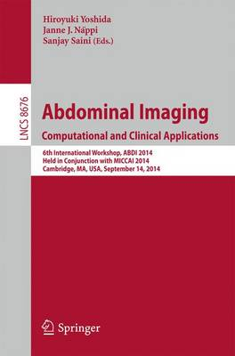 Abdominal Imaging. Computational and Clinical Applications: 6th International Workshop, Abdi 2014, Held in Conjunction with Miccai 2014, Cambridge, Ma, USA, September 14, 2014. - Yoshida, Hiroyuki (Editor)