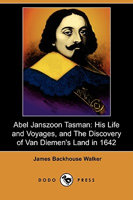 Abel Janszoon Tasman: His Life and Voyages, and the Discovery of Van Diemen's Land in 1642 - Walker, James Backhouse