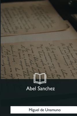 Abel Sanchez - De Unamuno, Miguel