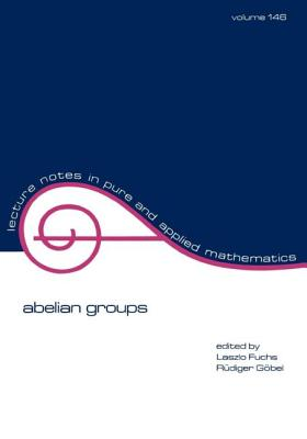 Abelian Groups: Proceedings of the 1991 Curacao Conference - Fuchs, Laszlo (Editor), and Gobel, Rudiger (Editor)