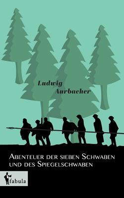 Abenteuer Der Sieben Schwaben Und Des Spiegelschwaben - Aurbacher, Ludwig