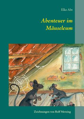 Abenteuer im Mäuseleum - Abt, Elke