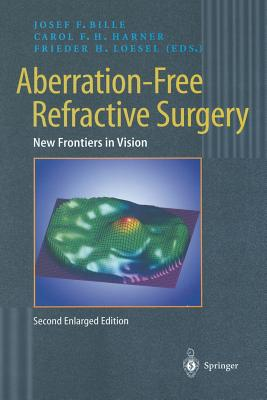 Aberration-Free Refractive Surgery: New Frontiers in Vision - Bille, Josef F. (Editor), and Harner, Carol F. H. (Editor), and Losel, Frieder (Editor)