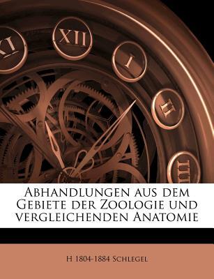Abhandlungen Aus Dem Gebiete Der Zoologie Und Vergleichenden Anatomie - Schlegel, H 1804