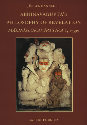 Abhinavagupta's Philosophy of Revelation: An Edition and Annotated Translation of Mlin+[lokavrttika I, 1-399 - Vogt, Paul