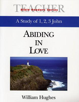 Abiding in Love Teacher: A Study of 1, 2, 3 John - Hughes, William