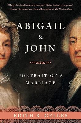 Abigail & John: Portrait of a Marriage - Gelles, Edith Belle
