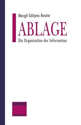 Ablage: Die Organisation Der Information - Gatjens-Reuter, Margit