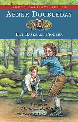 Abner Doubleday: Boy Baseball Pioneer - Dunham, Montrew