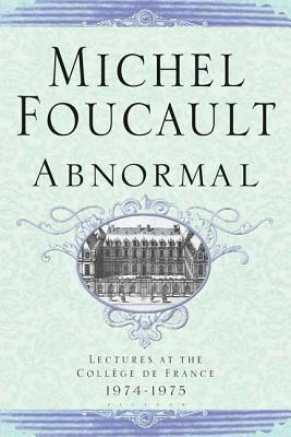 Abnormal: Lectures at the College de France 1974-1975 - Foucault, Michel, and Burchell, Graham (Translated by)