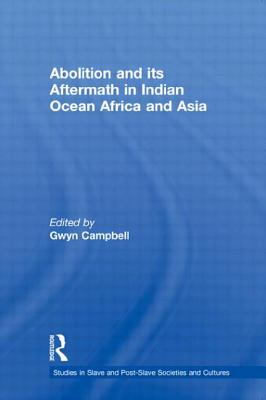 Abolition and Its Aftermath in the Indian Ocean Africa and Asia - Campbell, Gwyn (Editor)