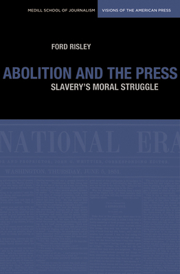 Abolition and the Press: The Moral Struggle Against Slavery - Risley, Ford
