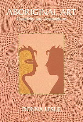 Aboriginal Art: Creativity and Assimilation - Leslie, Donna