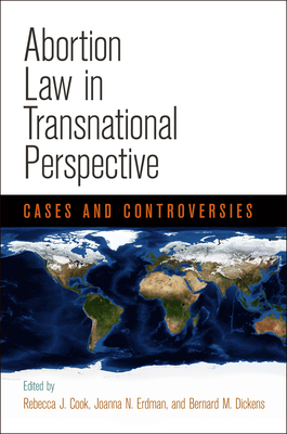 Abortion Law in Transnational Perspective: Cases and Controversies - Cook, Rebecca J (Editor), and Erdman, Joanna N (Editor), and Dickens, Bernard M (Editor)