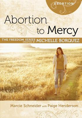 Abortion to Mercy - Schneider, Marcie, and Borquez, Michelle (Creator), and Ball, Sharon Key