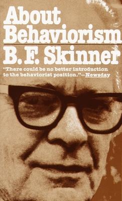 About Behaviorism - Skinner, Burrhus Frederic, and Skinner, B F