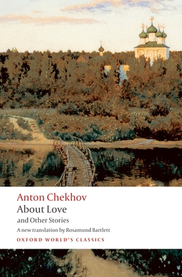 About Love and Other Stories - Chekhov, Anton Pavlovich, and Bartlett, Rosamund (Translated by)