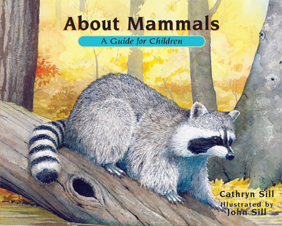 About Mammals: A Guide for Children - Sill, Cathryn