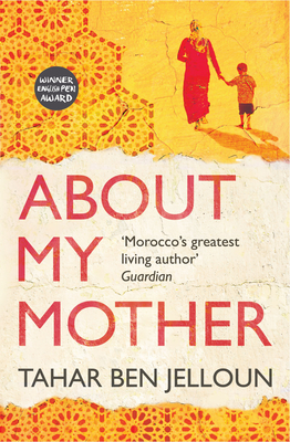 About My Mother - Ben Jelloun, Tahar, and Schwartz, Ros (Translated by), and Norman, Lulu (Translated by)