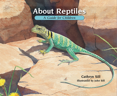 About Reptiles: A Guide for Children - Sill, Cathryn