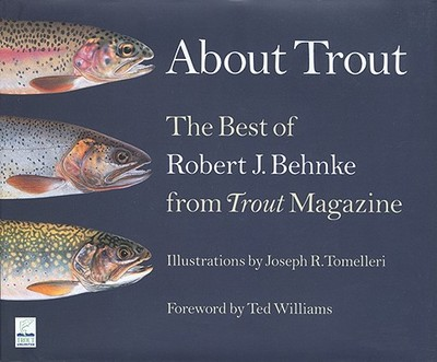About Trout: The Best of Robert J. Behnke from Trout Magazine - Behnke, Robert J, and Williams, Ted (Foreword by), and Gauvin, Charles (Preface by)