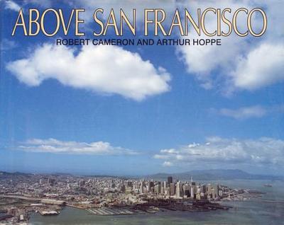 Above San Francisco - Cameron, Robert (Photographer), and Hoppe, Arthur (Text by)