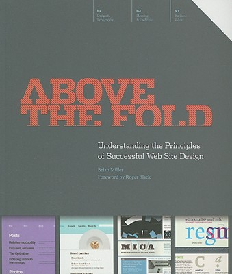 Above the Fold: Understanding the Principles of Successful Web Site Design - Miller, Brian
