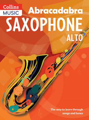 Abracadabra Saxophone: Pupil's Book: The Way to Learn Through Songs and Tunes - Rutland, Jonathan