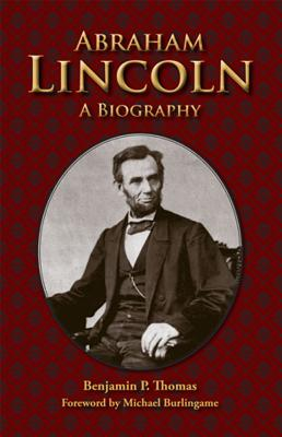 Abraham Lincoln: A Biography - Thomas, Benjamin P, and Burlingame, Michael, Professor (Foreword by)