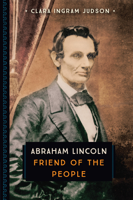 Abraham Lincoln: Friend of the People - Judson, Clara Ingram