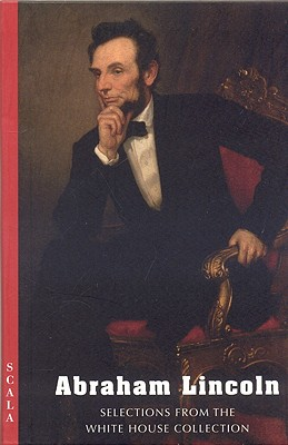 Abraham Lincoln: Selections from the White House Collection - White House Historical Association (Creator)