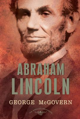 Abraham Lincoln: The American Presidents Series: The 16th President, 1861-1865 - McGovern, George S