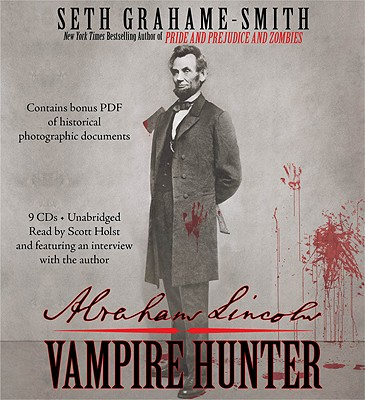 Abraham Lincoln, Vampire Hunter - Grahame-Smith, Seth, and Holst, Scott (Read by)