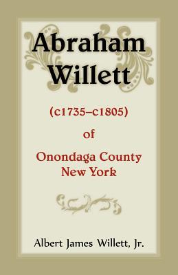 Abraham Willett (c1735-c1805) of Onondaga County, New York - Willett, Jr Albert James