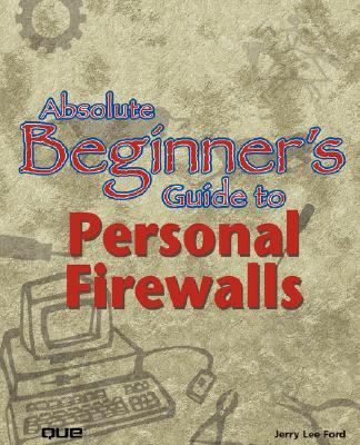Absolute Beginner's Guide to Personal Firewalls - Ford, Jerry Lee, Jr.