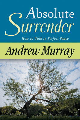 Absolute Surrender: How to Walk in Perfect Peace - Murray, Andrew