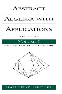 Abstract Algebra with Applications: Volume 1: Vector Spaces and Groups - Spindler, Karlheinz, and Spindler, Spindler
